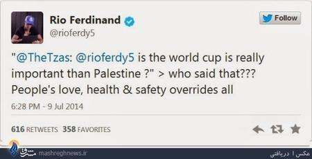 مدافع انگلیسی و مشهور تیم فوتبال منچستریونایتد قبلا چنین اظهارنظری درباره موضوعات اینچنینی نکرده بود. اما با شروع حملات نظامی به غزه، 9 جولای مطلبی را در این خصوص در صفحه توئیترش قرار داد.  فردیناند در صفحه توئیترش نوشت: « آیا جام جهانی واقعا مهم تر از فلسطین است؟ عشق، سلامت و ایمنی این مردم، همه لغو شده است»